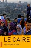 Pierre-Arnaud Barthel et Safaa Monqid - Le Caire - Réinventer la ville.