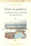 Pierre-Arnaud Barthel - Tunis en projet(s) - La fabrique d'une métropole au bord de l'eau.