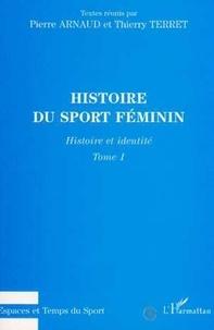 Pierre Arnaud et Thierry Terret - Histoire du sport féminin - Tome 1, Histoire et identité.