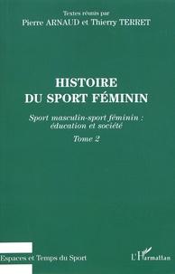 Pierre Arnaud et Thierry Terret - Histoire du sport féminin - Tome 2, Sport masculin-sport féminin : éducation et société.