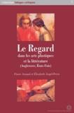 Pierre Arnaud et Elisabeth Angel-Perez - Le regard dans les arts plastiques et la littérature (Angleterre, Etats-Unis).