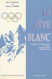 Pierre Arnaud et Thierry Terret - Le rêve blanc - Olympisme et sports d'hiver en France, Chamonix 1924, Grenoble 1968.