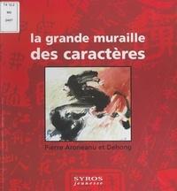 Pierre Aronéanu et  Dehong - La grande muraille des caractères.