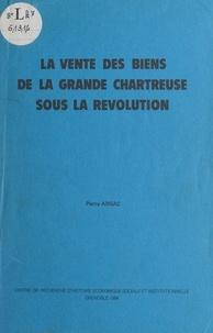 Pierre Arsac et  Centre de Recherche d'Histoire - La vente des biens de la Grande Chartreuse sous la Révolution.