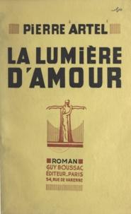 Pierre Artel - La lumière d'amour.