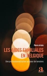 Pierre Artois - Les aides familiales en Belgique - Une professionnalisation au coeur de tensions.