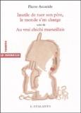 Pierre Ascaride - Inutile de tuer son père, le monde s'en charge suivi de Au vrai chichi marseillais.