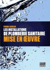 Pierre Asselin - Les installations de plomberie sanitaire - Mise en oeuvre.
