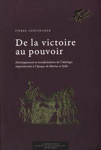 Pierre Assenmaker - De la victoire au pouvoir - Développement et manifestations de l'idéologie impératoriale à l'époque de Marius et Sylla.