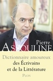 Pierre Assouline - Dictionnaire amoureux des écrivains et de la littérature.