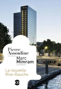 Pierre Assouline et Marc Mimram - La nouvelle Rive Gauche.