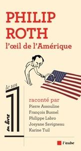 Pierre Assouline et François Busnel - Philip Roth, l'oeil de l'Amérique.