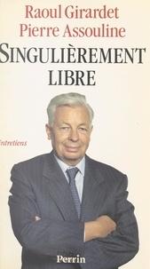 Pierre Assouline et Raoul Girardet - Singulièrement libre - Entretiens.