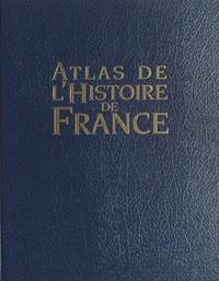 Pierre Aubé et Olivier Bonnet - Atlas de l'histoire de France.