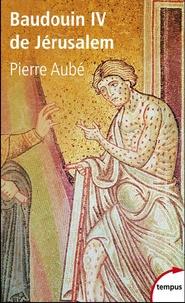 Pierre Aubé - Baudouin IV de Jérusalem - Le roi lépreux.