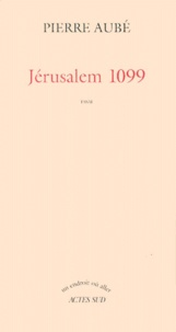 Pierre Aubé - Jérusalem 1099 - Essai.