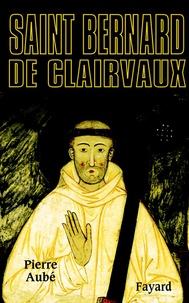 Pierre Aubé - Saint Bernard de Clairvaux.