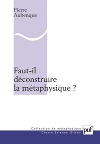 Pierre Aubenque - Faut-il déconstruire la métaphysique ?.