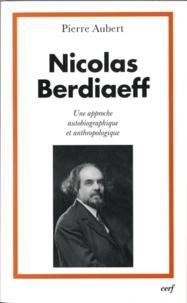 Pierre Aubert - Nicolas Berdiaeff - Une approche autobiographique et anthropologique.
