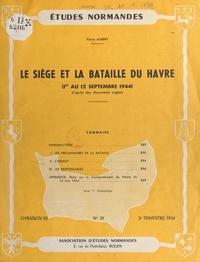 Pierre Aubery et W. Beaufils - Le siège et la bataille du Havre - 1er au 12 Septembre 1944, d'après des documents anglais.