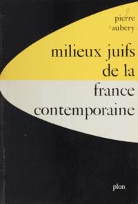 Pierre Aubery - Milieux juifs de la France contemporaine à travers leurs écrivains.