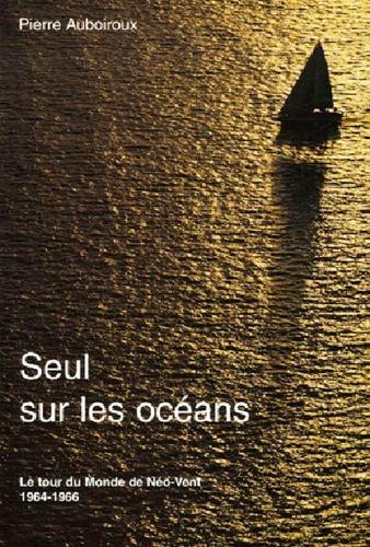 Pierre Auboiroux - Seul sur les océans - Le tour du monde de Néo-Vent.