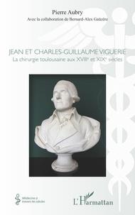 Jean et Charles-Guillaume Viguerie - La chirurgie toulousaine aux XVIIIe et XIXe siècles.pdf