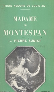 Pierre Audiat - Trois amours de Louis XIV (2). Madame de Montespan.