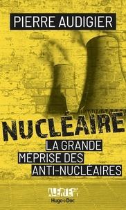 Pierre Audigier - Nucléaire - La grande méprise des anti-nucléaires.