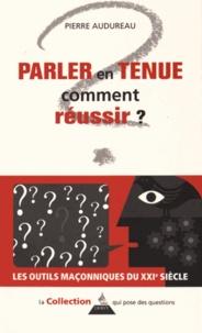 Pierre Audureau - Parler en tenue : comment réussir ?.