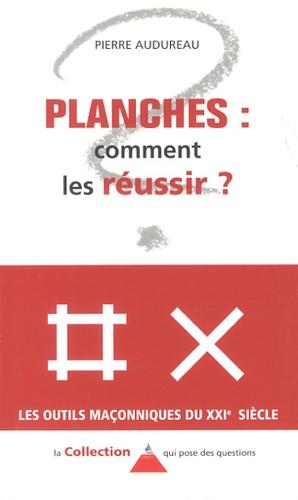 Pierre Audureau - Planches : comment les réussir ?.