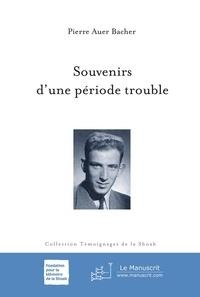 Pierre Auer Bacher - Souvenirs d'une période trouble.