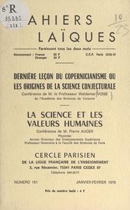 Pierre Auger et Waldemar Voisé - Dernière leçon du copernicianisme ou les origines de la science conjecturale - La science et les valeurs humaines.