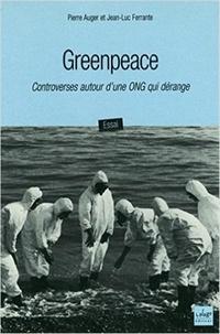 Pierre Auger et Jean-Luc Ferrante - Greenpeace - Controverses autour d'une ONG qui dérange.