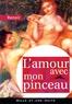 Pierre-Auguste Renoir - L'amour avec mon pinceau - Textes, lettres et propos choisis.