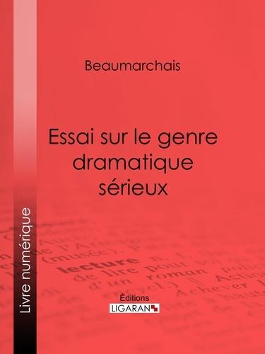 Pierre-Augustin Caron de Beaumarchais et  Ligaran - Essai sur le genre dramatique sérieux.