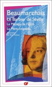Pierre-Augustin Caron de Beaumarchais - Le Barbier de Séville ; Le Mariage de Figaro ; La Mère coupable.