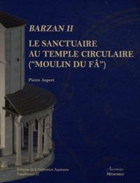 """Pierre Aupert - Barzan II Le sanctuaire du temple circulaire (""""Moulin-du-Fâ"""") - Tradition celtique et influences gréco-romaines."""