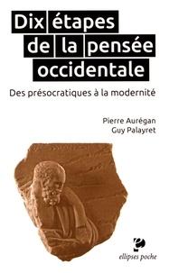 Pierre Aurégan et Guy Palayret - Dix étapes de la pensée occidentale - Des présocratiques à la modernité.