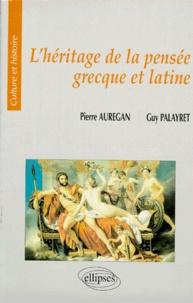 Pierre Aurégan et Guy Palayret - L'héritage de la pensée grecque et latine.