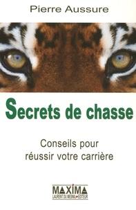 Pierre Aussure - Secrets de chasse - Conseils pour réussir votre carrière.