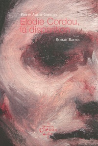 Pierre Autin-Grenier - Elodie Cordou, la disparition.