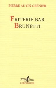 Pierre Autin-Grenier - Friterie - Bar Brunetti.