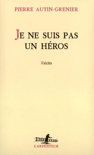 Pierre Autin-Grenier - Je ne suis pas un héros - Récits.