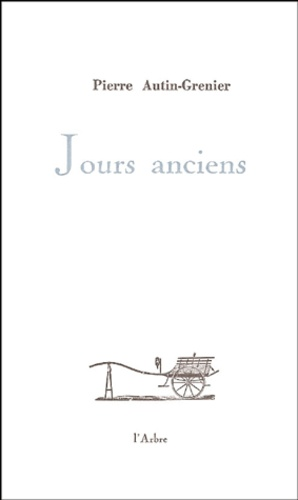 Pierre Autin-Grenier - Jours anciens.