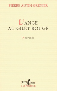Pierre Autin-Grenier - L'ange au gilet rouge - Nouvelles.