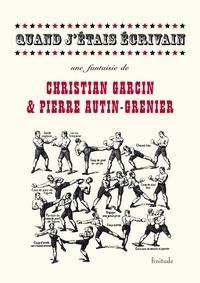 Pierre Autin-Grenier et Christian Garcin - Quand j'étais écrivain.