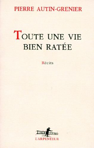 Pierre Autin-Grenier - Toute une vie bien ratée - Récits.
