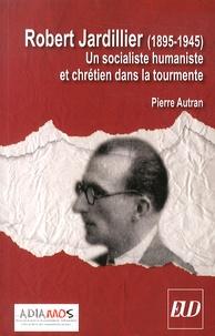 Robert Jardillier (1890-1945) - Un socialiste humaniste et chrétien dans la tourmente.pdf