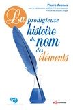 Pierre Avenas - La prodigieuse histoire du nom des éléments.
